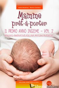 MAMME PRET-A-PORTER. VOL. 2: IL PRIMO ANNO INSIEME. MANUALE INNOVATIVO PER UNA M - MANDRINO GIULIA; CONTIERO MONICA