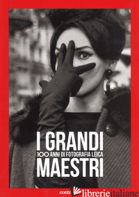 GRANDI MAESTRI. 100 ANNI DI FOTOGRAFIA LEICA. EDIZ. ILLUSTRATA (I) - AA.VV.