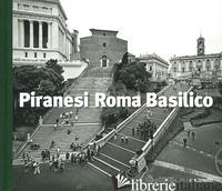 PIRANESI ROMA BASILICO. EDIZ. ILLUSTRATA - BASILICO GABRIELE; PIRANESI GIOVANNI BATTISTA