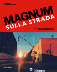 MAGNUM SULLA STRADA. LE PIU' SIGNIFICATIVE IMMAGINI DI STREET PHOTOGRAPHY. EDIZ. - MCLAREN S. (CUR.)