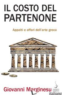 COSTO DEL PARTENONE. APPALTI E AFFARI DELL'ARTE GRECA (IL) - MARGINESU GIOVANNI