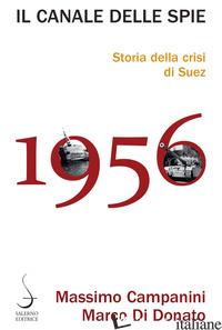 CANALE DELLE SPIE. STORIA DELLA CRISI DI SUEZ 1956 (IL) - CAMPANINI MASSIMO; DI DONATO MARCO