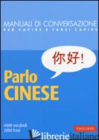 PARLO CINESE. 4000 VOCABOLI, 2000 FRASI - AN Z. (CUR.)