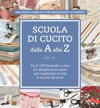 SCUOLA DI CUCITO DALLA A ALLA Z. PIU' DI 1000 FOTOGRAFIE A COLORI CHE SPIEGANO P - AA.VV.