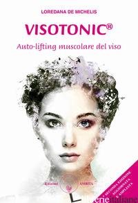VISOTONIC®. AUTO-LIFTING MUSCOLARE DEL VISO. EDIZ. AMPLIATA - DE MICHELIS LOREDANA