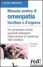 MANUALE PRATICO DI OMEOPATIA FAMILIARE E D'URGENZA - DUJANY RUGGERO
