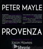 PROVENZA. EDIZ. ILLUSTRATA - MAYLE PETER; HAWKES JASON