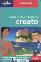 CAPIRE E FARSI CAPIRE IN CROATO - IVETAC GORDANA; IVETAC IVAN; DAPINO C. (CUR.)