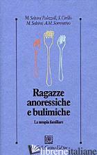 RAGAZZE ANORESSICHE E BULIMICHE. LA TERAPIA FAMILIARE - SELVINI PALAZZOLI M. - CIRILLO S. - SELVINI M. - SORRENTINO A.M.