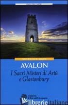 AVALON. I SACRI MISTERI DI ARTU' E GLASTONBURY - MANN NICHOLAS R.