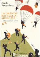 GRANDE BATTAGLIA MUSICALE E ALTRE AVVENTURE SONORE (LA) - BOCCADORO CARLO