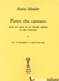 PIETRE CHE CANTANO. STUDIO SUL RITMO DI TRE CHIOSTRI CATALANI DI STILE ROMANICO - SCHNEIDER MARIUS