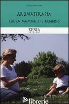 AROMATERAPIA PER LA MAMMA E IL BAMBINO - FORTUNA LUCA