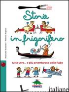 STORIE IN FRIGORIFERO. TUTTE VERE... E PIU' AVVENTUROSE DELLE FIABE - BUSSOLATI EMANUELA; BUGLIONI FEDERICA