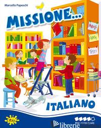 MISSIONE ITALIANO... PER POTENZIARE - PAPESCHI MARCELLA
