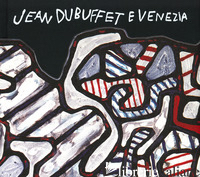 JEAN DUBUFFET E VENEZIA, CATALOGO DELLA MOSTRA (VENEZIA, 10 MAGGIO-20 OTTOBRE 20 - WEBEL S. (CUR.); JAEGER F. (CUR.)