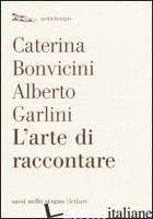 ARTE DI RACCONTARE (L') - BONVICINI CATERINA; GARLINI ALBERTO