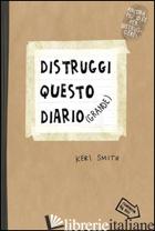 DISTRUGGI QUESTO DIARIO (GRANDE) - SMITH KERI