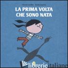 PRIMA VOLTA CHE SONO NATA (LA) - CUVELLIER VINCENT; DUTERTRE CHARLES