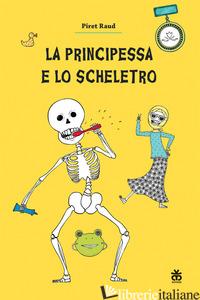 PRINCIPESSA E LO SCHELETRO (LA) - RAUD PIRET