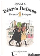DIARIO ITALIANO. VOL. 1: TRIESTE-BOLOGNA - DAVID B.