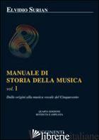 MANUALE DI STORIA DELLA MUSICA. VOL. 1: DALLE ORIGINI ALLA MUSICA VOCALE DEL CIN - SURIAN ELVIDIO