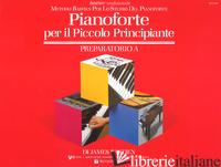 PIANOFORTE PER IL PICCOLO PRINCIPIANTE. LIVELLO PREPARATORIO. VOL. A - BASTIEN JAMES