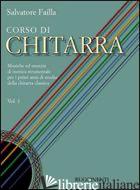 CORSO DI CHITARRA. MUSICHE ED ESERCIZI DI TECNICA STRUMENTALE PER I PRIMI ANNI D - FAILLA SALVATORE