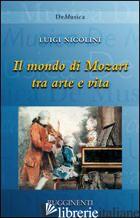 MONDO DI MOZART TRA ARTE E VITA (IL) - NICOLINI LUIGI