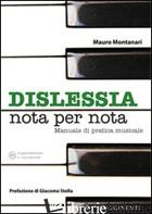 DISLESSIA «NOTA PER NOTA». MANUALE SULLA PRATICA DELL'ALLIEVO DISLESSICO ALLO ST - MONTANARI MAURO