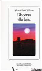 DISCORSO ALLA LUNA - CALLONI WILLIAMS SELENE