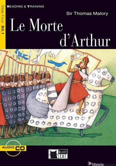 MORTE D'ARTHUR. CON CD AUDIO (LE) - MALORY THOMAS; SPENCE V. (CUR.); BRODEY K. (CUR.)