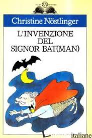INVENZIONE DEL SIGNOR BAT(MAN) (L') - NOSTLINGER CHRISTINE