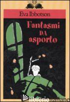 FANTASMI DA ASPORTO - IBBOTSON EVA