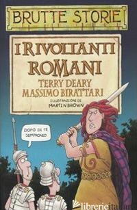 RIVOLTANTI ROMANI. EDIZ. ILLUSTRATA (I) - DEARY TERRY