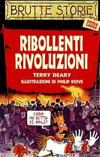 RIBOLLENTI RIVOLUZIONI. EDIZ. ILLUSTRATA - DEARY TERRY