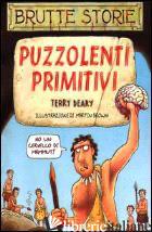 PUZZOLENTI PRIMITIVI. EDIZ. ILLUSTRATA - DEARY TERRY