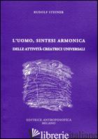 UOMO, SINTESI ARMONICA DELLE ATTIVITA' CREATRICI UNIVERSALI (L') - STEINER RUDOLF
