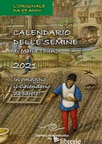 CALENDARIO DELLE SEMINE 2021. CON CALENDARIO - THUN MARIA; THUN MATTHIAS K.; THUN TITIA MARIA; THUN FRIEDRICH K.W.