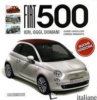 FIAT 500. EDIZ. ILLUSTRATA - CANCELLIERI GIANNI; RAMACIOTTI LORENZO