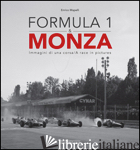 FORMULA 1 & MONZA. IMMAGINI DI UNA CORSA-A RACE IN PICTURES. EDIZ. BILINGUE - MAPELLI ENRICO
