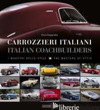 CARROZZIERI ITALIANI. I MAESTRI DELLO STILE-ITALIAN COACHBUILDERS. THE MASTERS O - DEGANELLO ELVIO