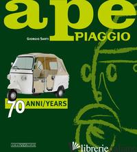 APE PIAGGIO. 70 ANNI. EDIZ. ITALIANA E INGLESE - SARTI GIORGIO