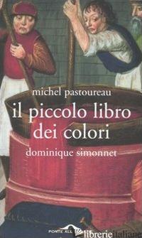 PICCOLO LIBRO DEI COLORI (IL) - PASTOUREAU MICHEL; SIMONNET DOMINIQUE