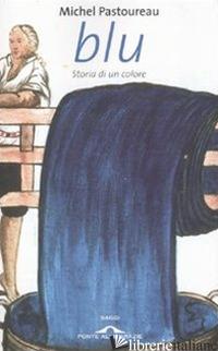 BLU. STORIA DI UN COLORE - PASTOUREAU MICHEL