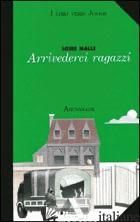 ARRIVEDERCI RAGAZZI - MALLE LOUIS; GAGLIARDI A. (CUR.); BERTOLINO P. (CUR.)