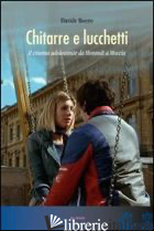 CHITARRE E LUCCHETTI. IL CINEMA ADOLESCENTE DA MORANDI A MOCCIA - BOERO DAVIDE