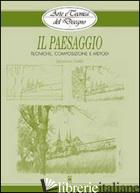 PAESAGGIO. TECNICHE, COMPOSIZIONE E METODI. EDIZ. ILLUSTRATA (IL) - CIVARDI GIOVANNI
