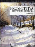 PROSPETTIVA, PROFONDITA' E DISTANZA - KERSEY GEOFF