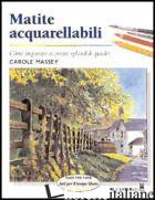MATITE ACQUARELLABILI. EDIZ. ILLUSTRATA - MASSEY CAROLE